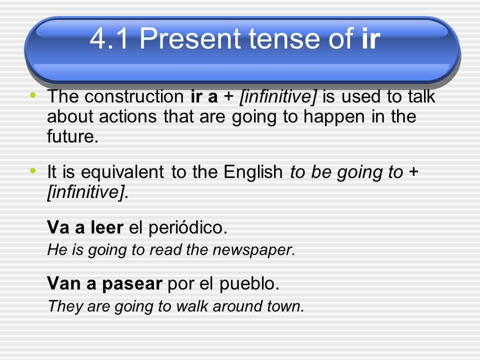 It is equivalent to the English to be going to + [infinitive].
